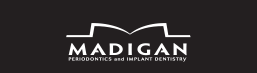 Madigan Periodontics and Implant Dentistry
